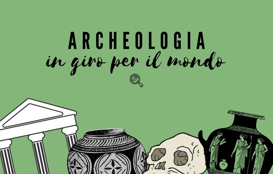 Archeologia in giro per il mondo